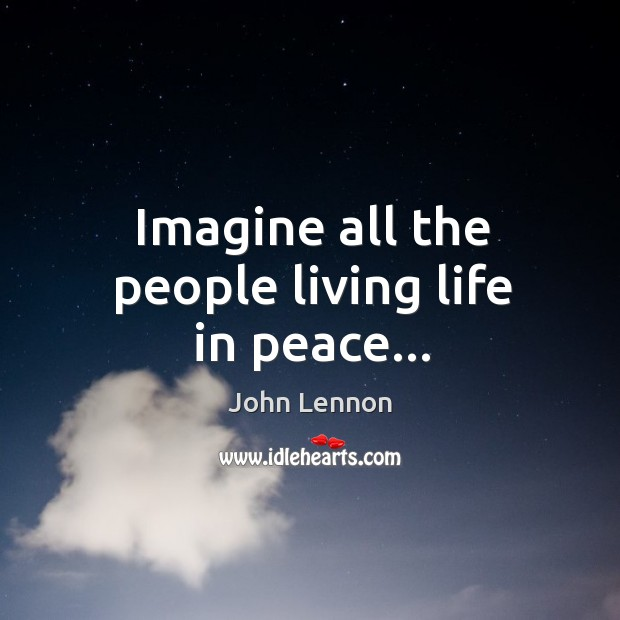 Imagine all the people living life in peace… Image