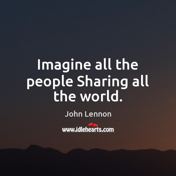 Image, Imagine all the people Sharing all the world.