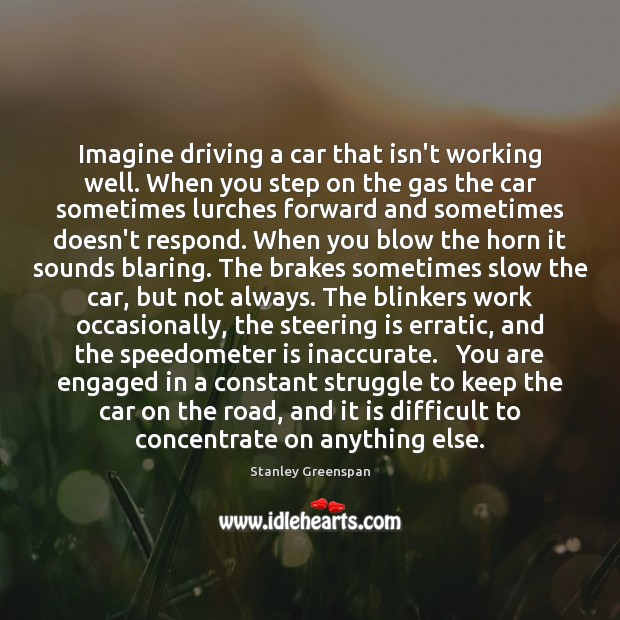 Imagine driving a car that isn't working well. When you step on Stanley Greenspan Picture Quote