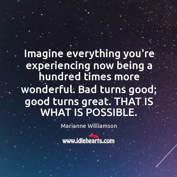 Imagine everything you're experiencing now being a hundred times more wonderful. Bad Image