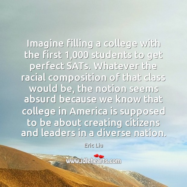 Image, Imagine filling a college with the first 1,000 students to get perfect SATs.