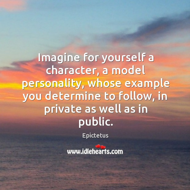 Imagine for yourself a character, a model personality, whose example you Image