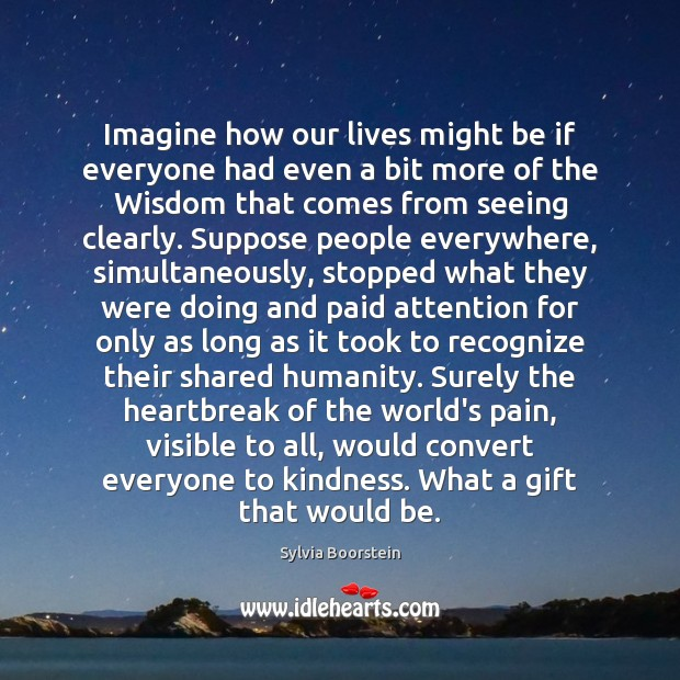 Image, Imagine how our lives might be if everyone had even a bit