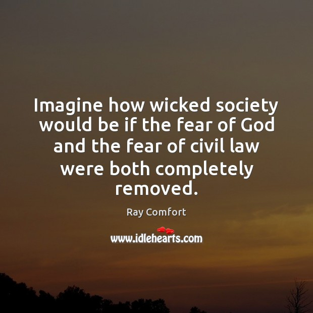 Imagine how wicked society would be if the fear of God and Society Quotes Image