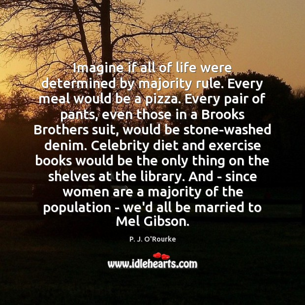 Imagine if all of life were determined by majority rule. Every meal Image