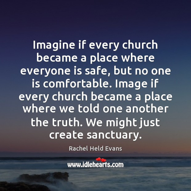 Imagine if every church became a place where everyone is safe, but Rachel Held Evans Picture Quote