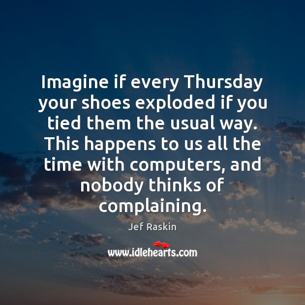 Image, Imagine if every Thursday your shoes exploded if you tied them the