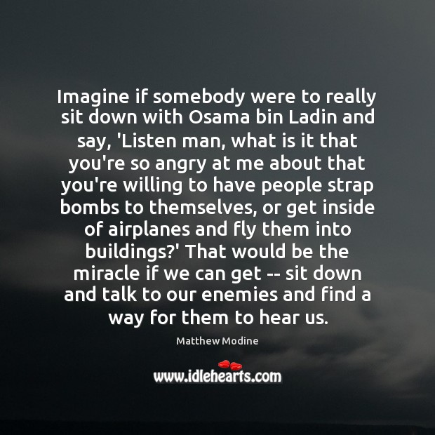 Imagine if somebody were to really sit down with Osama bin Ladin Matthew Modine Picture Quote
