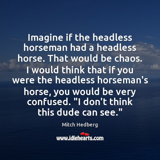 Imagine if the headless horseman had a headless horse. That would be Image
