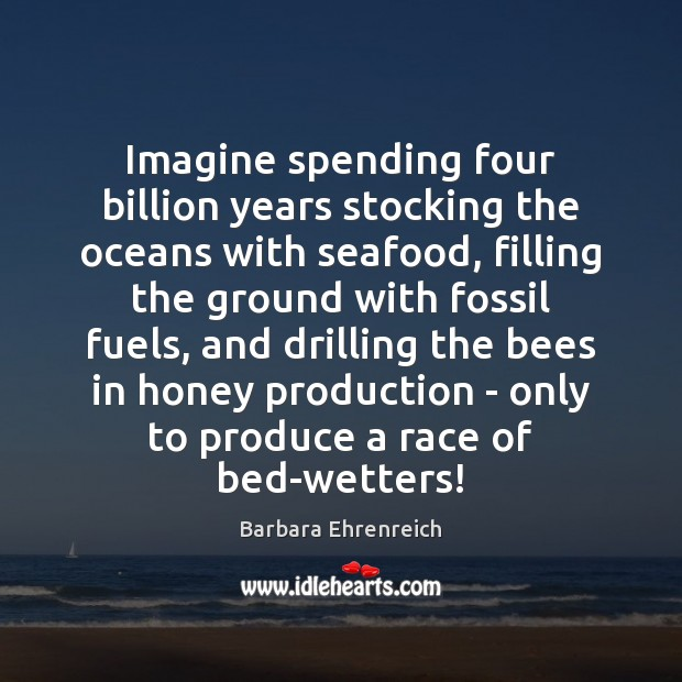 Imagine spending four billion years stocking the oceans with seafood, filling the Image
