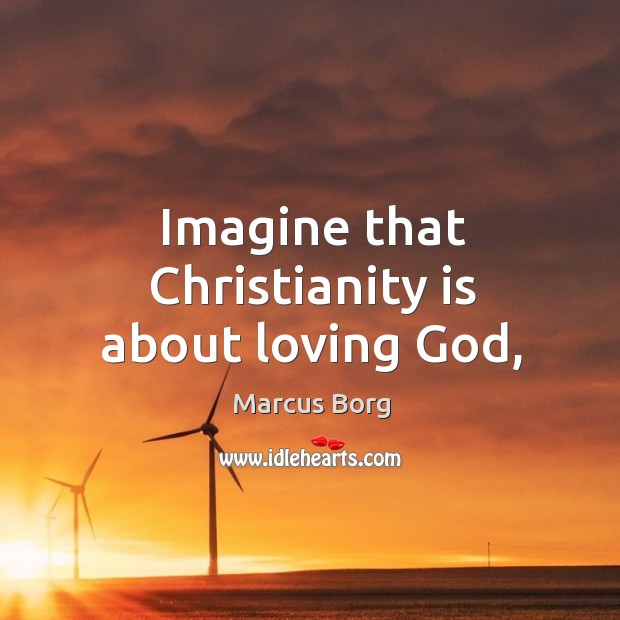 Imagine that Christianity is about loving God, Image