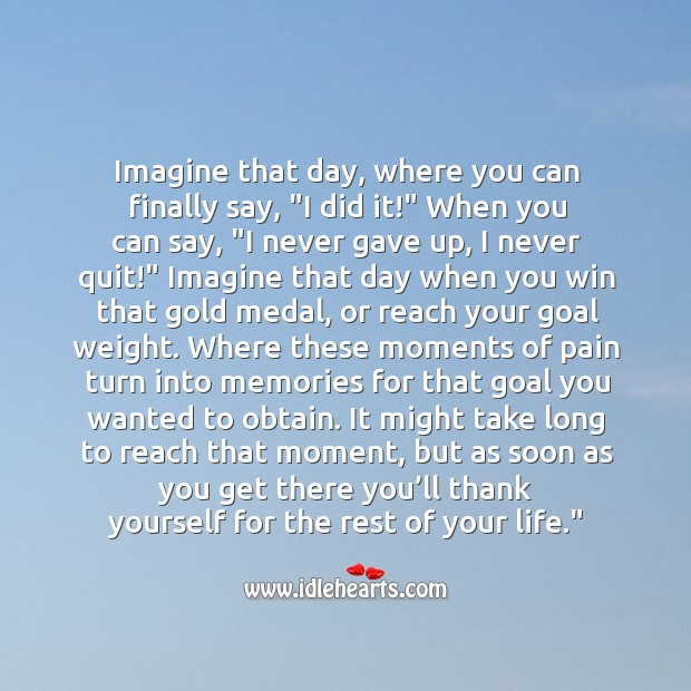 """Image, Imagine that day, where you can finally say, """"I did it!"""""""