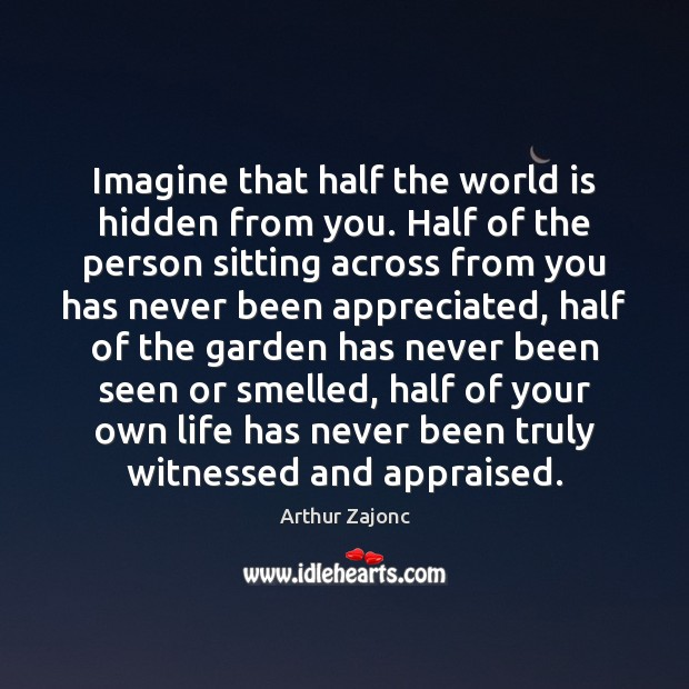 Imagine that half the world is hidden from you. Half of the Image
