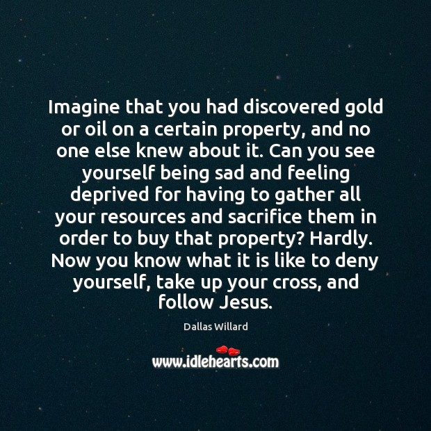 Imagine that you had discovered gold or oil on a certain property, Image