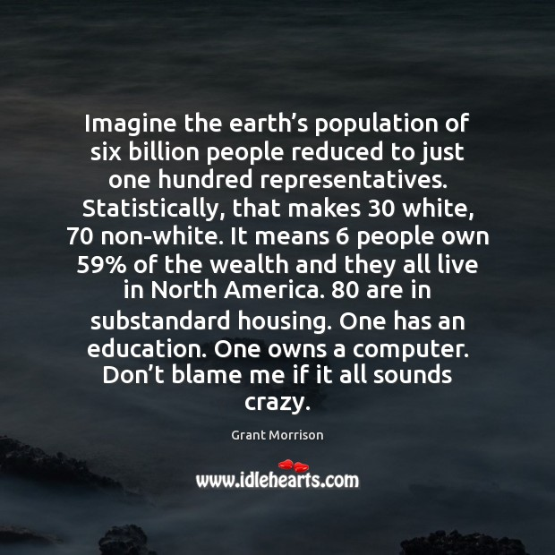 Imagine the earth's population of six billion people reduced to just Computers Quotes Image