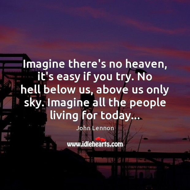 Image, Imagine there's no heaven, it's easy if you try. No hell below