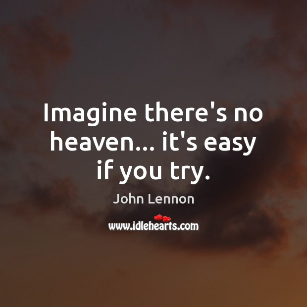 Imagine there's no heaven… it's easy if you try. John Lennon Picture Quote