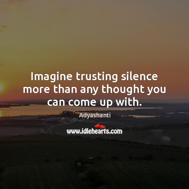 Imagine trusting silence more than any thought you can come up with. Image