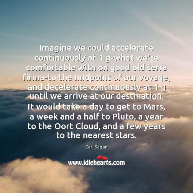 Image, Imagine we could accelerate continuously at 1 g-what we're comfortable with on good