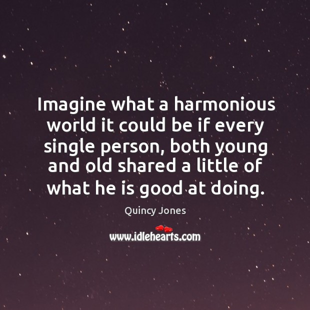 Imagine what a harmonious world it could be if every single person Image