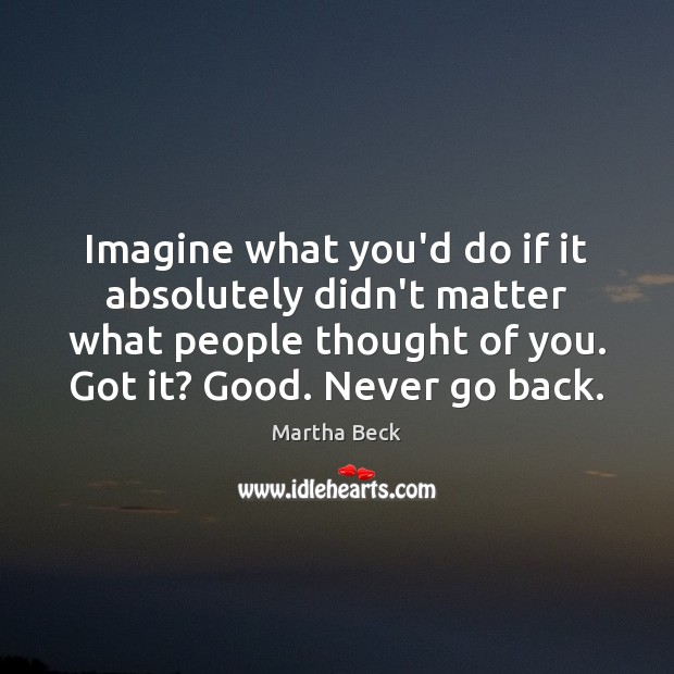 Imagine what you'd do if it absolutely didn't matter what people thought Thought of You Quotes Image