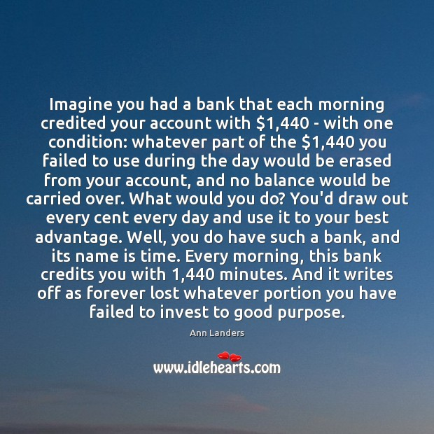 Imagine you had a bank that each morning credited your account with $1,440 Ann Landers Picture Quote