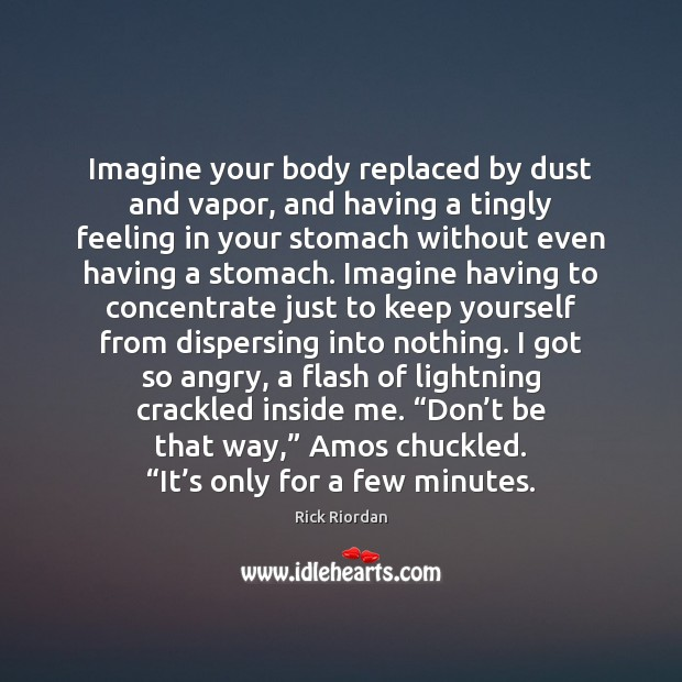 Image, Imagine your body replaced by dust and vapor, and having a tingly
