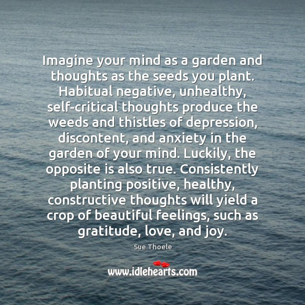 Imagine your mind as a garden and thoughts as the seeds you Sue Thoele Picture Quote