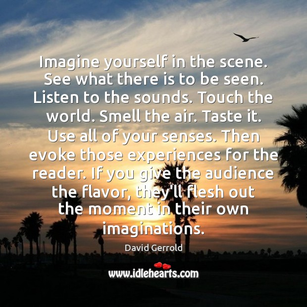 Imagine yourself in the scene. See what there is to be seen. David Gerrold Picture Quote