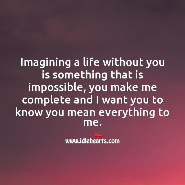 Imagining a life without you is something that is impossible Life Without You Quotes Image