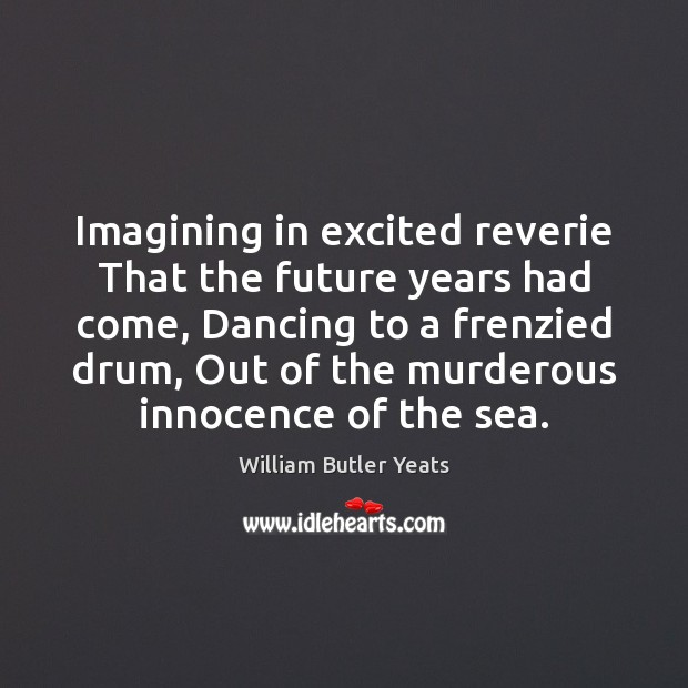 Image, Imagining in excited reverie That the future years had come, Dancing to