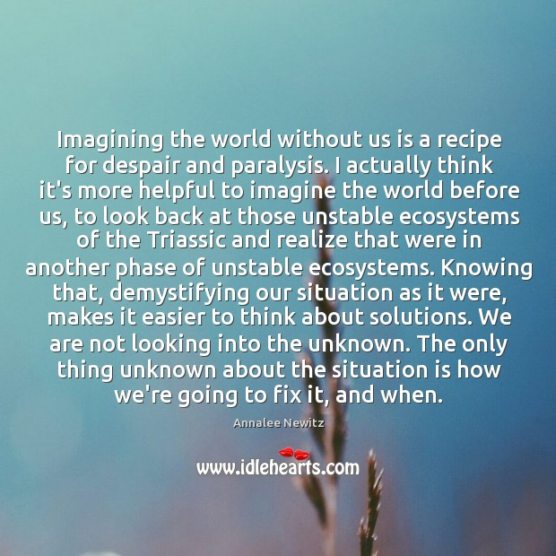 Image, Imagining the world without us is a recipe for despair and paralysis.