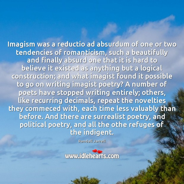 Imagism was a reductio ad absurdum of one or two tendencies of Randall Jarrell Picture Quote