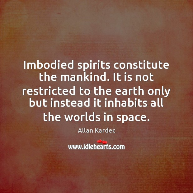 Image, Imbodied spirits constitute the mankind. It is not restricted to the earth
