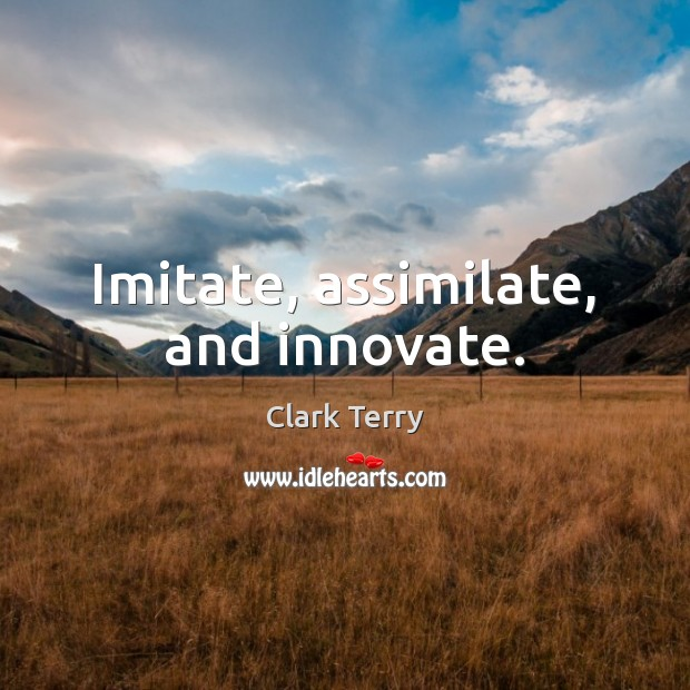 Image, Imitate, assimilate, and innovate.
