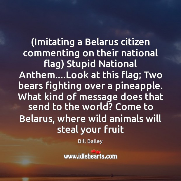 (Imitating a Belarus citizen commenting on their national flag) Stupid National Anthem…. Image