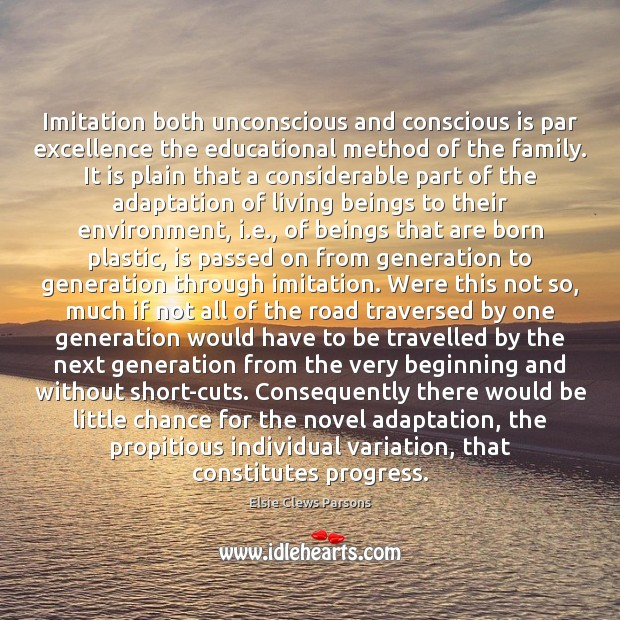 Imitation both unconscious and conscious is par excellence the educational method of Progress Quotes Image