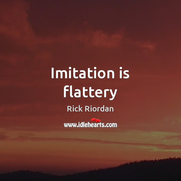 Imitation is flattery Image