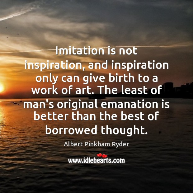 Image, Imitation is not inspiration, and inspiration only can give birth to a