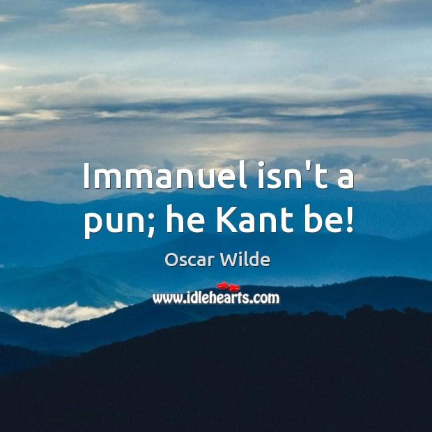 Image, Immanuel isn't a pun; he Kant be!