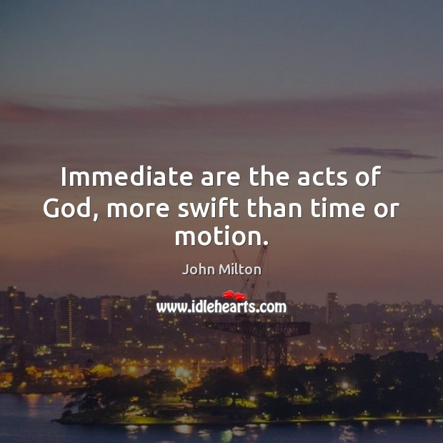Image, Immediate are the acts of God, more swift than time or motion.