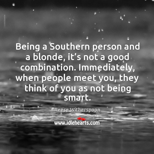 Immediately, when people meet you, they think of you as not being smart. Image