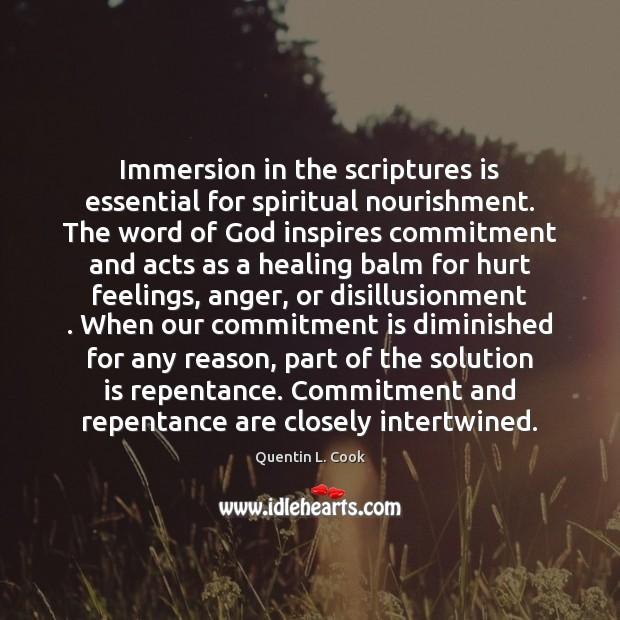 Immersion in the scriptures is essential for spiritual nourishment. The word of Quentin L. Cook Picture Quote