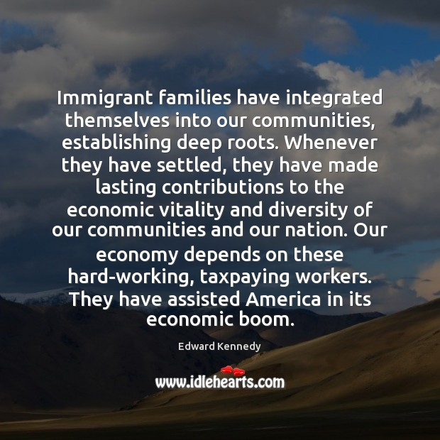 Immigrant families have integrated themselves into our communities, establishing deep roots. Whenever Image