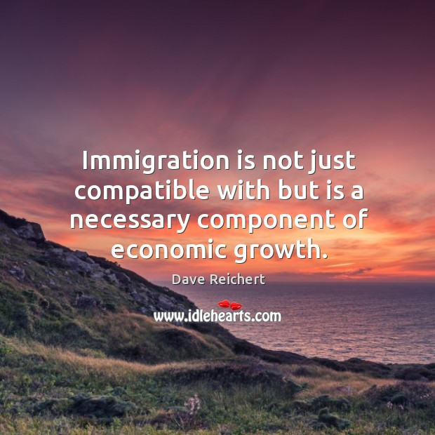 Image, Immigration is not just compatible with but is a necessary component of economic growth.
