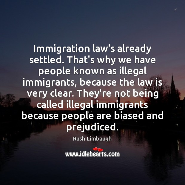 Immigration law's already settled. That's why we have people known as illegal Image