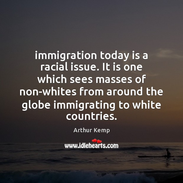 Image, Immigration today is a racial issue. It is one which sees masses