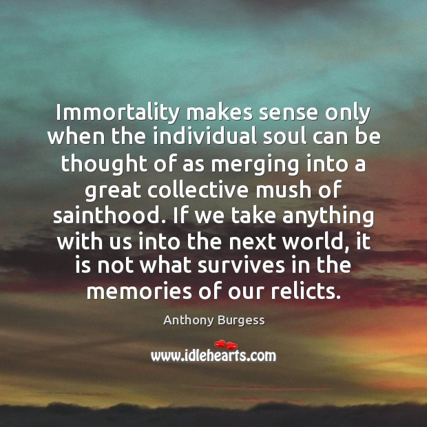 Image, Immortality makes sense only when the individual soul can be thought of