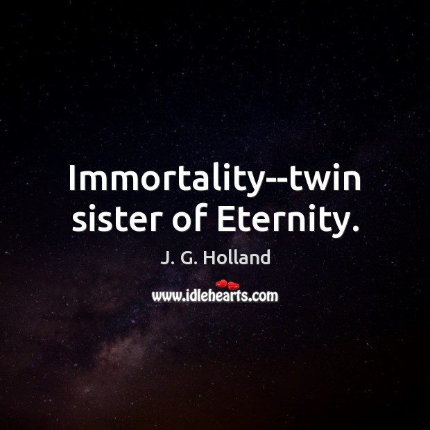 Immortality–twin sister of Eternity. Image