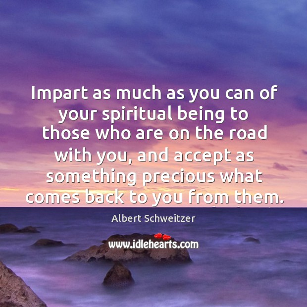 Impart as much as you can of your spiritual being to those who are on the road with you Image